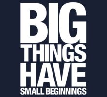 Big Things Have Small Beginnings (White Text) Baby Tee
