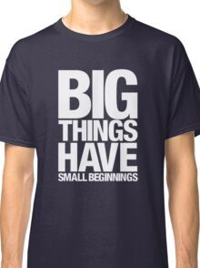 Big Things Have Small Beginnings (White Text) Classic T-Shirt