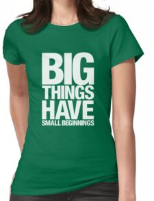 Big Things Have Small Beginnings (White Text) Womens Fitted T-Shirt