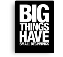 Big Things Have Small Beginnings (White Text) Canvas Print