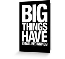 Big Things Have Small Beginnings (White Text) Greeting Card