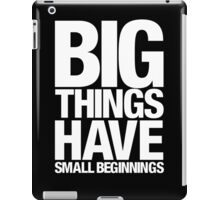 Big Things Have Small Beginnings (White Text) iPad Case/Skin
