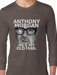 Anthony Morgan - He's My Old Man Long Sleeve T-Shirt