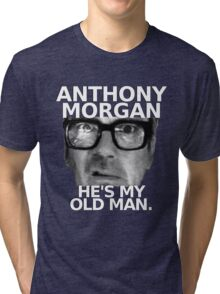 Anthony Morgan - He's My Old Man Tri-blend T-Shirt