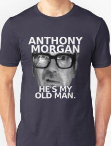 Anthony Morgan - He's My Old Man T-Shirt