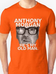 Anthony Morgan - He's My Old Man Unisex T-Shirt