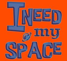 I need my space funny Kids Tee