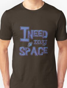 I need my space funny Unisex T-Shirt