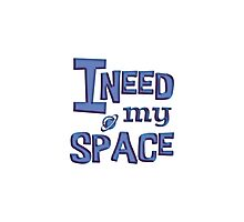 I need my space funny Photographic Print