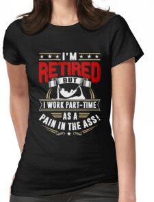 RETIRED - PAIN IN THE ASS! Womens Fitted T-Shirt