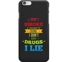 Don't smoke, drink, do drugs but lie iPhone Case/Skin