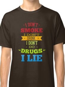 Don't smoke, drink, do drugs but lie Classic T-Shirt