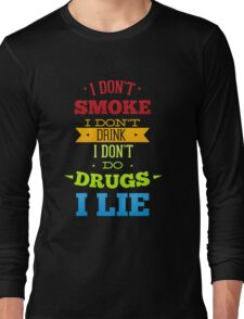 Don't smoke, drink, do drugs but lie Long Sleeve T-Shirt