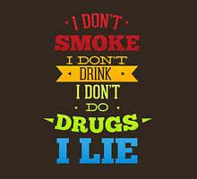 Don't smoke, drink, do drugs but lie Unisex T-Shirt