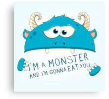 I Am A Monster And I Am Gonna Eat You Canvas Print