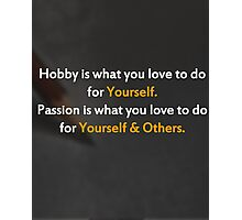 Inspiration Quote: Your Hobby or your Passion? Photographic Print
