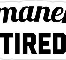 Permanently Tired Funny Quote Sticker