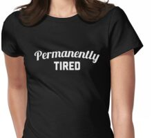 Permanently Tired Funny Quote Womens Fitted T-Shirt