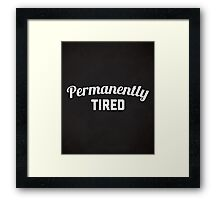 Permanently Tired Funny Quote Framed Print