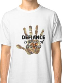 Defiance is an act of self-love Classic T-Shirt