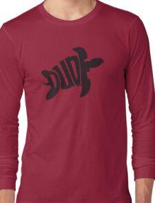 Dude (Black) Long Sleeve T-Shirt