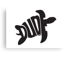 Dude (Black) Canvas Print