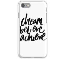 Dream Believe Achieve iPhone Case/Skin
