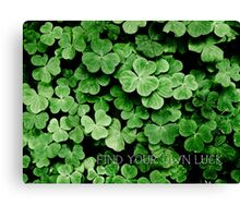 Find Your Own Luck Canvas Print