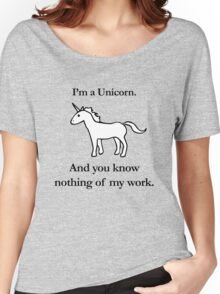 I'm A Unicorn, And You Know Nothing Of My Work Women's Relaxed Fit T-Shirt