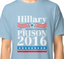 Hillary Clinton For Prison 2016 Gifts Classic T-Shirt