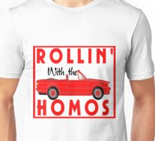 ROLLIN' WITH THE HOMOS Unisex T-Shirt