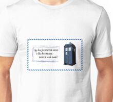 My love for Doctor Who is like the TARDIS Unisex T-Shirt
