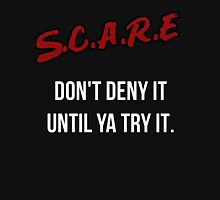 S.C.A.R.E | Don't Deny It Until Ya Try It Unisex T-Shirt