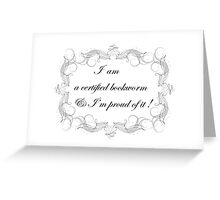 I am a certified bookworm and I'm proud of it Greeting Card
