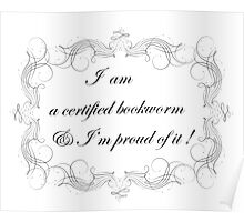 I am a certified bookworm and I'm proud of it Poster