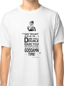 Say What Again I Dare You Classic T-Shirt