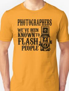 Photographers we've been known to flash people T-Shirt
