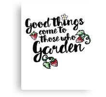 Good things come to those who garden Canvas Print