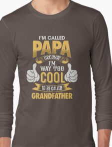 Papa T-shirt,I'm called PAPA because i'm too COOL to be called GRANDFATHER T-Shirt