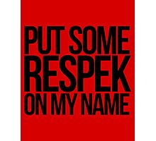 Put some respek on my name - version 1 - black Photographic Print