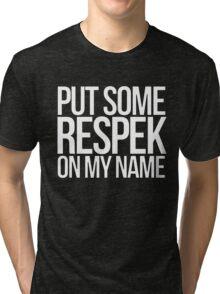 Put some respek on my name - version 2 - white Tri-blend T-Shirt