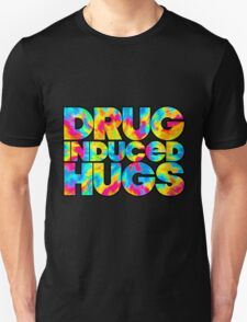Drug Induced Hugs T-Shirt