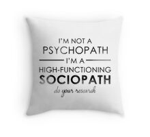 I'm not a Psychopath, I'm a High-functioning Sociopath - Do your research Throw Pillow