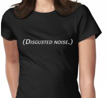 Cassandra says: (Disgusted noise.) Womens Fitted T-Shirt