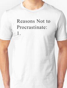 Reasons Not to Procrastinate Unisex T-Shirt