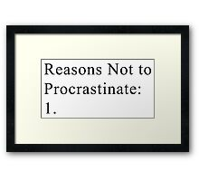 Reasons Not to Procrastinate Framed Print