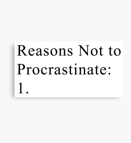 Reasons Not to Procrastinate Canvas Print