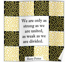 We Are Only As Strong As We Are United, As Weak As We Are Divided Poster