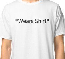 *Wears Shirt* Classic T-Shirt