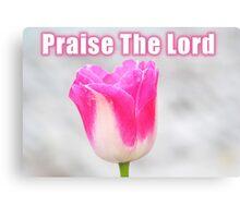Praise The Lord Canvas Print